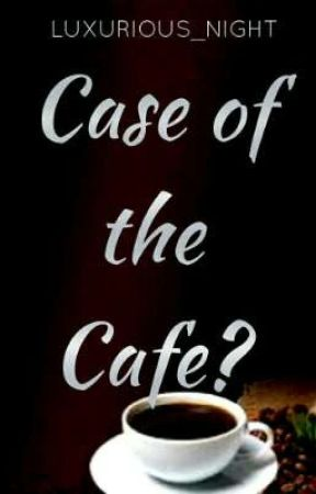 Case of the Cafe?[on-going] by Luxurious_Night