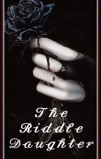 The Riddle Daughter by KatDiggoryyy