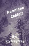 *ON HOLD* Hermione Zabini? cover