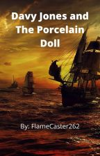 Davy Jones and The Porcelain Doll by FlameCaster262