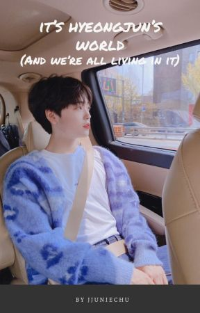 it's hyeongjun's world (and we're all living in it) by jjuniechu