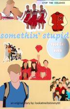 somethin' stupid by wankytubbington