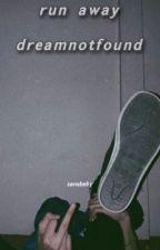 run away ; dreamnotfound by sansbeby