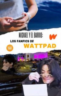 Michael y El Barrio: Los Fanfics De Wattpad  cover