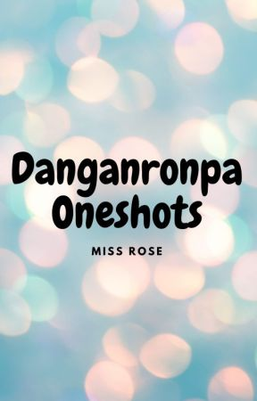 Danganronpa Oneshots [ACCEPTING REQUESTS] by twix241