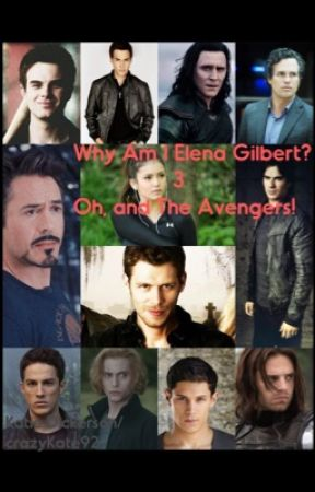 Why Am I Elena Gilbert? 3 - Oh, and The Avengers! by crazyKate92