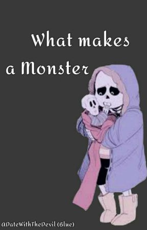 What makes a Monster by ADateWithTheDevil