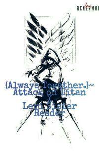 {Always Together.} AOT X Levi Sister Reader.(REMAKE!) cover