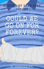 Adopted by Dear Evan Hansen: Could we go on For Forever? by Spaceheater1