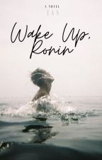 Wake up, Ronin| ongoing by GreenConfetti