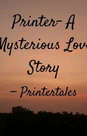 Printer- A Mysterious Love Story by Printertales