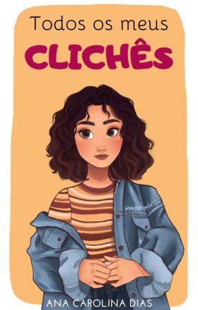 Todos os meus clichês (FINALIZADO) by anaagdias