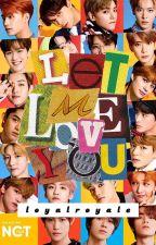Let Me Love You | NCT AU Fiction by loyalroyale