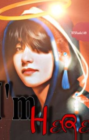 I'm Here ||Taehyung FF|| ENDED by BTSFanfic149