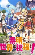 Why you don't mess with a anime freak (konosuba x op male reader) by Anime_simper