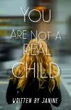 YOU ARE NOT A REAL CHILD  cover