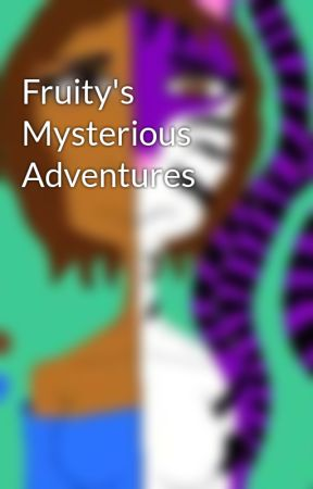 Fruity's Mysterious Adventures by FruityTheNightmare