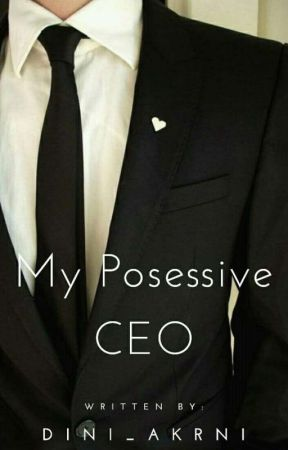 My Posessive CEO by dini_akrni16