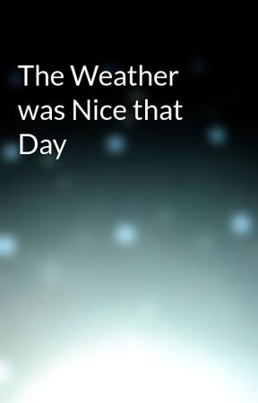 The Weather was Nice that Day by -IIII--