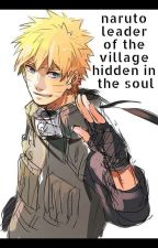 naruto- leader of the village hidden it the soul by ThatDemonicFangirl