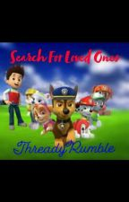 Search For Loved Ones-A Paw Patrol Story by ThreadyRumble