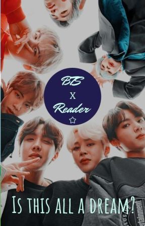 Is This All A Dream?/ A BTS X Reader Fanfic by thebooksofy