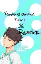 My Favourite Junior [Yandere! Tooru Oikawa X Reader] [FINISHED!!!!]  by ShuichiAngie