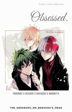 Obsessed. • BNHA • Todoroki x Reader x Bakugou x Midoriya. by Sleeping_tsundere345