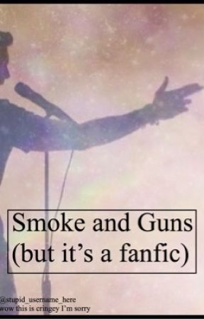 Smoke and Guns (but it's a fanfiction) by stupid_username_here