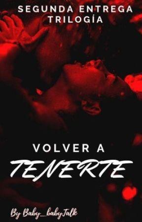VOLVER A TENERTE. (TERMINADA) by Baby_babyTalk