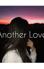 Another Love | C.C by kayxo8