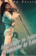 Somebody to Love    Freddie Mercury X OC by lemonsonmars