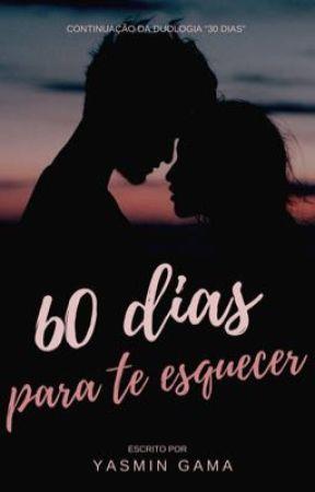 60 dias para te esquecer [Em andamento]  by yasmgama
