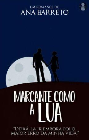 Marcante como a Lua [✓] by anabarretofs