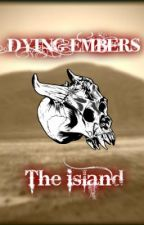 Dying Embers The Island by sk8tergirl151