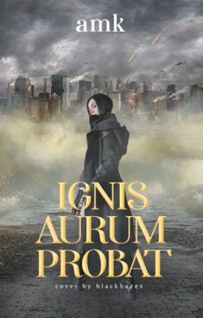 ignis aurum probat by justamk_