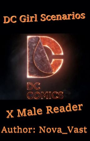 DC Girl Scenarios X Male Reader   Request! (Slightly 18+) by Nova_Vast