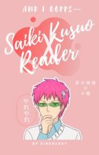 And I OOPPS-(Saiki.K X Reader)[discontinued] by SIRKN1GHT