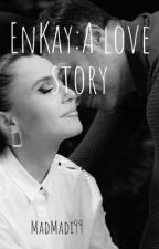 EnKay: A love story [Completed] by MadMadi99