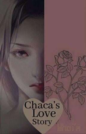 Chaca's Love Story.       [Slow Update] by chimyyyyychim