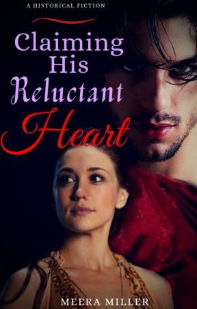 Claiming His Reluctant Heart by meeramiller007