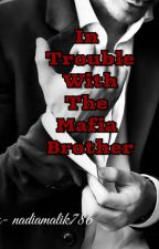 ✓In Trouble With The Mafia Brother (Completed) by nadiamalik786