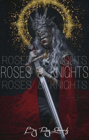 Roses and Knights (18+) by jesus_saw_u_twerking