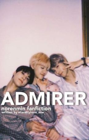 [✔️] Admirer ; Norenmin by eternitylove_mw