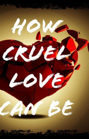 How Cruel Love Can Be Milxchen Wattpad