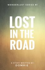 Lost In The Road (Wanderlust Series #1) by Domrie