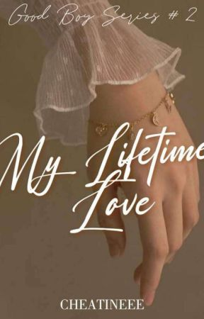 My Lifetime Love ( Good Boy Series #2) by Cheatineee