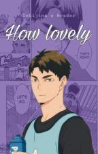 Ushijima X Reader : How Lovely by babylaniiz