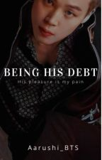 Being His Debt [Jimin ff]✔️ by Aarushi_BTS