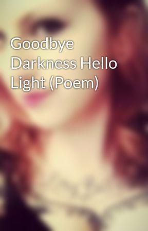 Goodbye Darkness Hello Light (Poem) by TheBoomStick